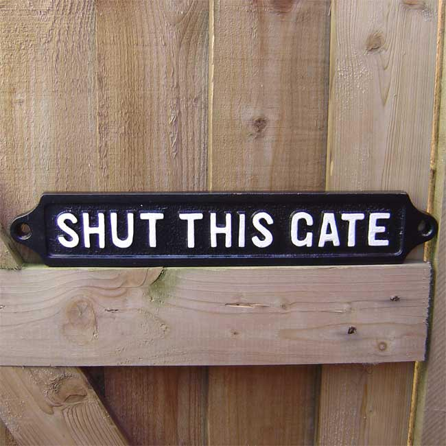 Shut This Gate Sign